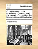 Green, John: Considerations on the expediency of making, and the manner of conducting the late regulations at Cambridge.