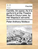 Motteux, Peter Anthony: Camilla. An opera. As it is perform'd at the Theatre Royal in Drury-Lane, by Her Majesty's servants.