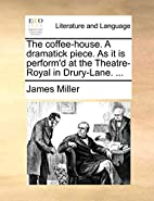 The coffee-house. A dramatick piece. As it…