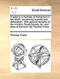 Frank, Thomas.: A letter to a member of Parliament in the North; concerning scandal and defamation. With general remarks on the ministry, Royal-Society, &c. and taste of the town. By Thomas Frank, ...