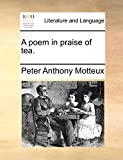 Motteux, Peter Anthony: A poem in praise of tea.