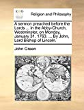 Green, John: A sermon preached before the Lords ... in the Abby-Church, Westminster, on Monday, January 31. 1763. ... By John, Lord Bishop of Lincoln.