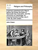 Green, John: A sermon preached at St. Mary's before His Grace the Duke of Newcastle the Chancellor, and the University of Cambridge, on Commencement Sunday July 2. 1749. By John Green, ...