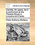 Motteux, Peter Anthony: Camilla. An opera. As it is performed at the Theatre-Royal in Lincolns-Inn-Fields.