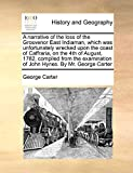 Carter, George: A narrative of the loss of the Grosvenor East Indiaman, which was unfortunately wrecked upon the coast of Caffraria, on the 4th of August, 1782, ... of John Hynes. By Mr. George Carter