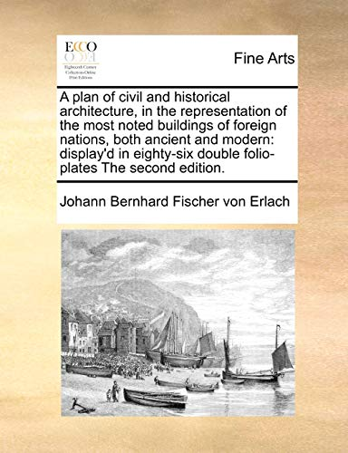 a-plan-of-civil-and-historical-architecture-in-the-representation-of-the-most-noted-buildings-of-foreign-nations-both-ancient-and-modern-displayd-double-folio-plates-the-second-edition