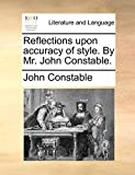 Constable, John: Reflections upon accuracy of style. By Mr. John Constable.