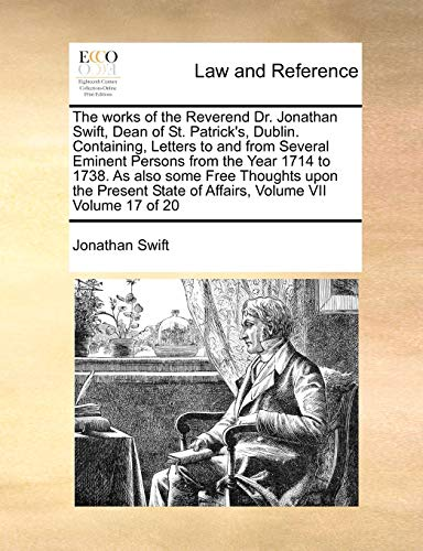 the-works-of-the-reverend-dr-jonathan-swift-dean-of-st-patricks-dublin-containing-letters-to-and-from-several-eminent-persons-from-the-year-state-of-affairs-volume-vii-volume-17-of-20