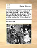 Eyre, Richard: A vindication of the true account of the case between Canon Richard Eyre, and Mrs. Eliz. Swanton. With a further detection of Mrs. Swanton, and her brother Mr. William Swanton.