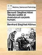 Bernardi Siegfried Albini Tabulae sceleti et…