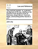 Lilly, John: The practical register: or, a general abridgment of the law, relating to the practice of the several courts of Chancery, King's Bench, Common Pleas, and Exchequerthe   Volume 2 of 2
