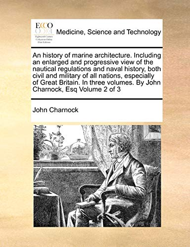 an-history-of-marine-architecture-including-an-enlarged-and-progressive-view-of-the-nautical-regulations-and-naval-history-both-civil-and-military-volumes-by-john-charnock-esq-volume-2-of-3