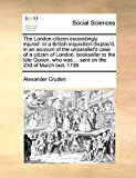 Cruden, Alexander: The London-citizen exceedingly injured: or a British inquisition display'd, in an account of the unparallel'd case of a citizen of London, bookseller ... was ... sent on the 23d of March last, 1738