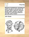 Soane, John: Designs in architecture, consisting of plans, elevations, and sections, for temples, baths, cassines, pavilions, garden-seats, obelisks, and other ... decorating pleasure grounds, parks, forests