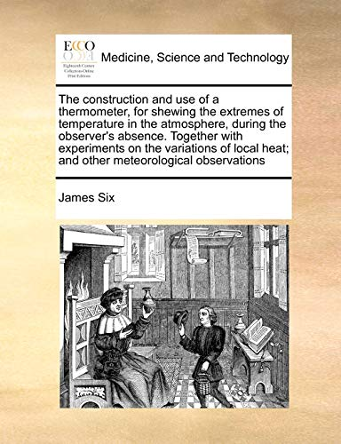 the-construction-and-use-of-a-thermometer-for-shewing-the-extremes-of-temperature-in-the-atmosphere-during-the-observers-absence-together-with-heat-and-other-meteorological-observations