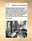 Green, John: A defence of the argument for the truth of Christianity from miracles or, a reply to a book intituled, A letter to the author of the Discourse of the ... religion, In two letters to the said author