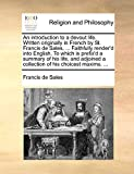 Sales, Francis de: An introduction to a devout life. Written originally in French by St. Francis de Sales, ... Faithfully render'd into English. To which is prefix'd a ... a collection of his choicest maxims. ...