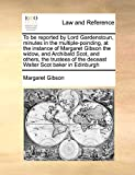 Gibson, Margaret: To be reported by Lord Gardenstoun, minutes in the multiple-poinding, at the instance of Margaret Gibson the widow, and Archibald Scot, and others, ... of the deceast Walter Scot baker in Edinburgh
