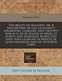 Hall, Thomas: The beauty of holiness, or, A description of the excellency, amiablenes, comfort, and content which is to be found in wayes of purity and holinesse ... of Gods holinesse exactly setforth (1655)