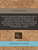 Sutherland, James: Hortus medicus Edinburgensis, or, A catalogue of the plants in the Physical Garden at Edinburgh containing their most proper Latin and English names: ... Mr. James Sutherland. (1683) (Latin Edition)