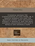 Hall, Thomas: Comarum akosmia the loathsomnesse of long haire, or, A treatise wherein you have the question stated, many arguments against it produc'd, and the most ... [sic] for it refell'd and answer'd (1654)