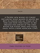 A Propre New Booke of Cokery Declaryng What…