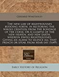 Winstanley, Gerrard: The new law of righteousnes budding forth, in restoring the whole creation from the bondage of the curse. Or A glimpse of the new heaven, and new ... all that preach or speak from hear-say (1649)