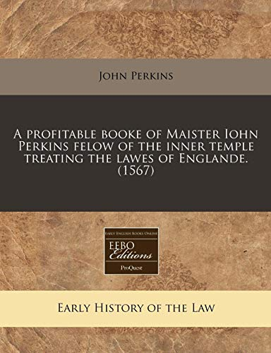 a-profitable-booke-of-maister-iohn-perkins-felow-of-the-inner-temple-treating-the-lawes-of-englande-1567-romance-edition