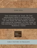 Swan, John: The standard of time. Or The measuring-reed Containing an exact chronological computation of the years of the world, (from the creation thereof, to ... of Jerusalem by the Romans.) (1656)