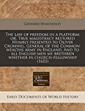 Winstanley, Gerrard: The law of freedom in a platform: or, True magistracy restored Humbly presented to Oliver Cromwel, General of the Common-wealths army in England. And ... brethren whether in church-fellowship (1652)