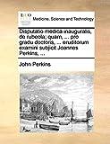 Perkins, John: Disputatio medica inauguralis, de rubeola; quam, ... pro gradu doctoris, ... eruditorum examini subjicit Joannes Perkins, ... (Latin Edition)