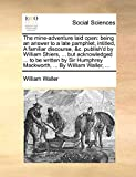 Waller, William: The mine-adventure laid open: being an answer to a late pamphlet, intitled, A familiar discourse, &c. publish'd by William Shiers, ... but ... Mackworth, ... By William Waller, ...