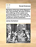 Sutherland, James: Narrative of the loss of His Majesty's ship, the Litchfield, off coast of Africa.: The sufferings of the captain and surviving part of his crew,under ... Journal kept by Lieutenant James Sutherland.