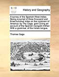 Gage, Thomas: A survey of the Spanish-West-Indies Being a journal of three thousand and three hundred miles on the continent of America: by Tho Gage, gent Giving an ... With a grammar,  of the Indian tongue,