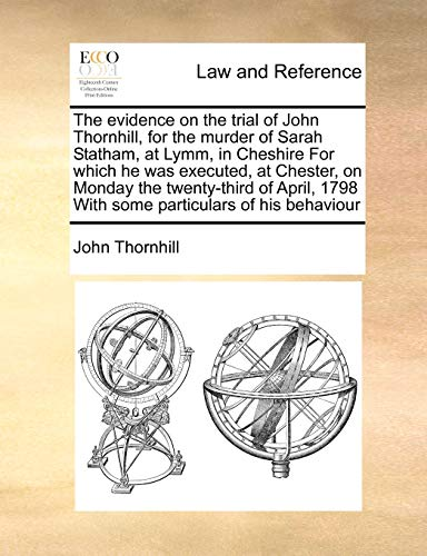 the-evidence-on-the-trial-of-john-thornhill-for-the-murder-of-sarah-statham-at-lymm-in-cheshire-for-which-he-was-executed-at-chester-on-monday-1798-with-some-particulars-of-his-behaviour