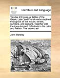 Worsley, John: Tabulae trilingues, or tables of the Greek, Latin, and French verbs declined throughout all the moods, tenses, numbers, and persons: Together with ... in the Latin and French. The second edi