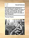 Powers, Thomas: The narrative and confession of Thomas Powers, a Negro, formerly of Norwich in Connecticut, who was in the 20th year of his age. He was executed at Haverhill, in the state of New Hampshire