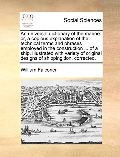 an-universal-dictionary-of-the-marine-or-a-copious-explanation-of-the-technical-terms-and-phrases-employed-in-the-construction-of-a-ship-original-designs-of-shippingition-corrected