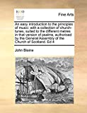 Blaine, John: An easy introduction to the principles of music: with a collection of church-tunes, suited to the different metres in that version of psalms, ... Assembly of the Church of Scotland. Ed 4