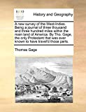 Gage, Thomas: A new survey of the West-Indies. Being a journal of three thousand and three hundred miles within the main land of America. By Tho. Gage, the only ... was ever known to have travel'd those parts.