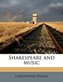 Wilson, Christopher: Shakespeare and music
