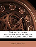 Laski, Harold Joseph: The problem of administrative areas; an essay in reconstruction