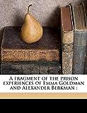 Goldman, Emma: A fragment of the prison experiences of Emma Goldman and Alexander Berkman