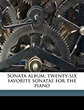 Mozart, Wolfgang Amadeus: Sonata album; twenty-six favorite sonatas for the piano
