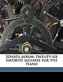 Mozart, Wolfgang Amadeus: Sonata album; twenty-six favorite sonatas for the piano
