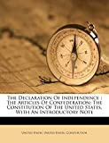 States, United: The Declaration Of Independence: The Articles Of Confederation: The Constitution Of The United States, With An Introductory Note