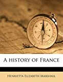 Marshall, Henrietta Elizabeth: A history of France