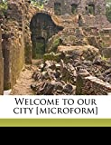 Street, Julian: Welcome to our city [microform]