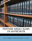 Lincei, Accademia Nazionale Dei: Notizie degli scavi di antichità (Italian Edition)
