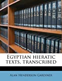 Gardiner Alan Henderson: Egyptian hieratic texts, transcribed